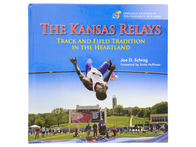 Kansas Jayhawks The Kansas Relays: Track and Field Tradition in the Heartland