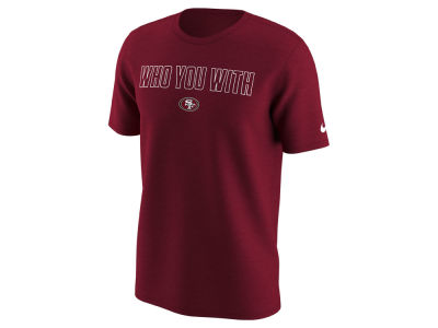 San Francisco 49ers Nike NFL Men's Who You With T-Shirt