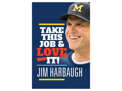 Michigan Wolverines NCAA Jim Harbaugh: Take This Job & Love It Book
